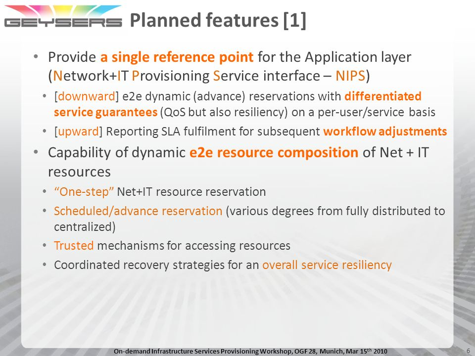 Planned features [1] Provide a single reference point for the Application layer (Network+IT Provisioning Service interface – NIPS)